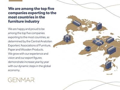 GENMAR We are among the top five companies exporting to the most countries in the furniture industry